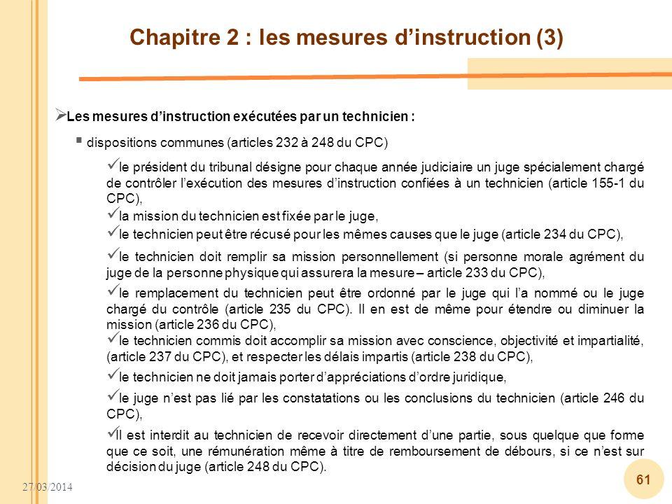 27/03/2014 61 Chapitre 2 : les mesures dinstruction (3) Les mesures dinstruction exécutées par un technicien : dispositions communes (articles 232 à 2