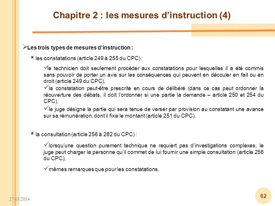 27/03/2014 62 Chapitre 2 : les mesures dinstruction (4) Les trois types de mesures dinstruction : les constatations (article 249 à 255 du CPC) : la co