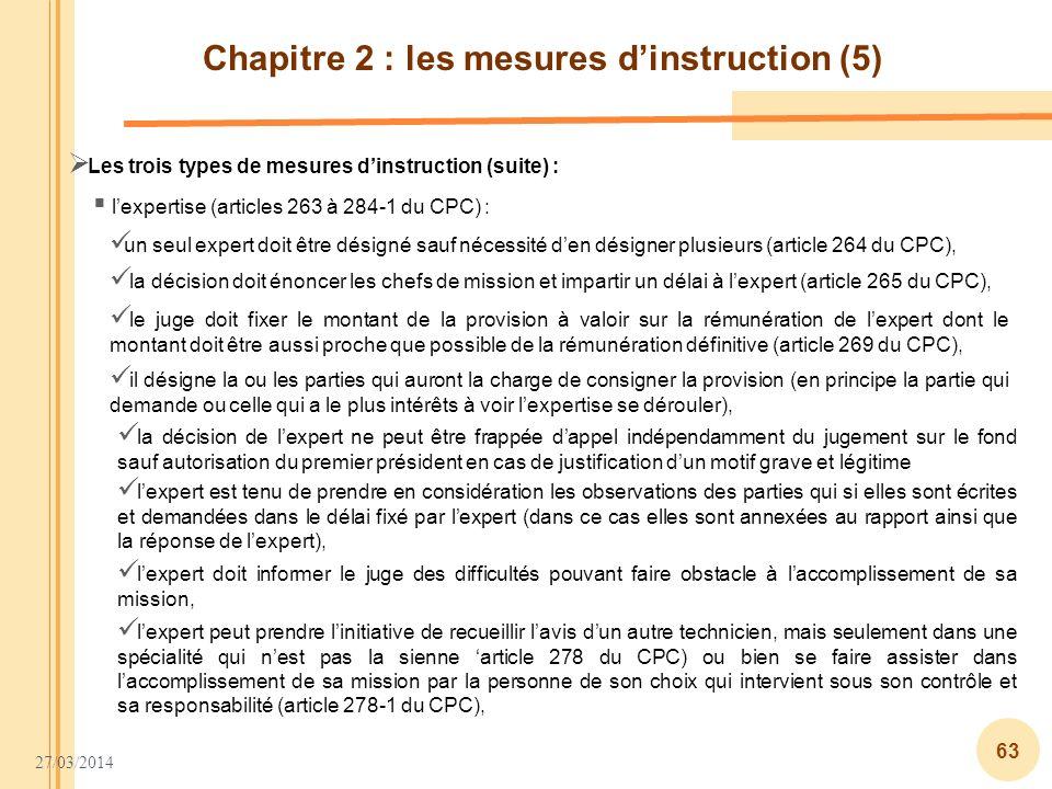 27/03/2014 63 Chapitre 2 : les mesures dinstruction (5) Les trois types de mesures dinstruction (suite) : lexpertise (articles 263 à 284-1 du CPC) : l
