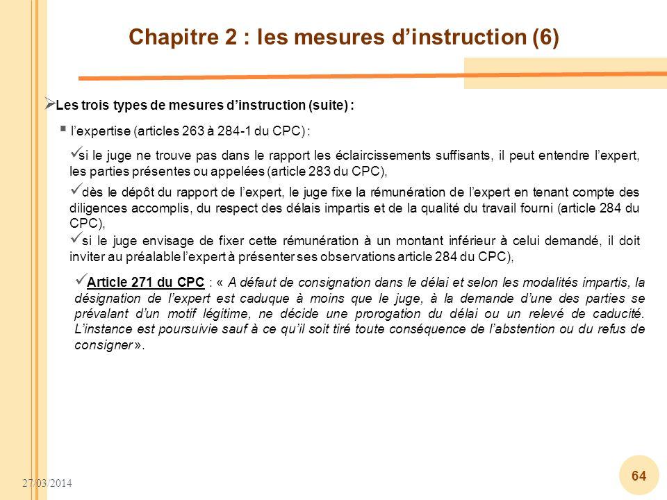27/03/2014 64 Chapitre 2 : les mesures dinstruction (6) Les trois types de mesures dinstruction (suite) : lexpertise (articles 263 à 284-1 du CPC) : s