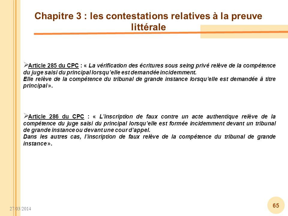 27/03/2014 65 Chapitre 3 : les contestations relatives à la preuve littérale Article 285 du CPC : « La vérification des écritures sous seing privé rel
