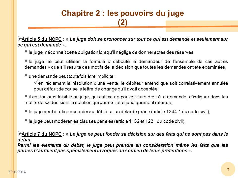 27/03/2014 7 Chapitre 2 : les pouvoirs du juge (2) le juge ne peut utiliser, la formule « déboute le demandeur de lensemble de ces autres demandes » q