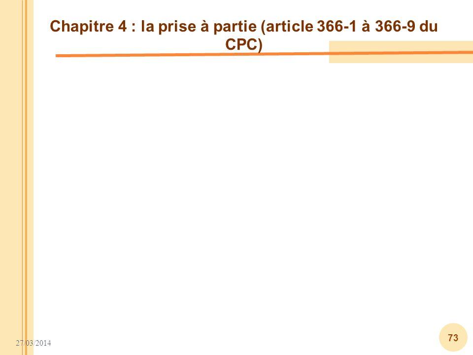 27/03/2014 73 Chapitre 4 : la prise à partie (article 366-1 à 366-9 du CPC)