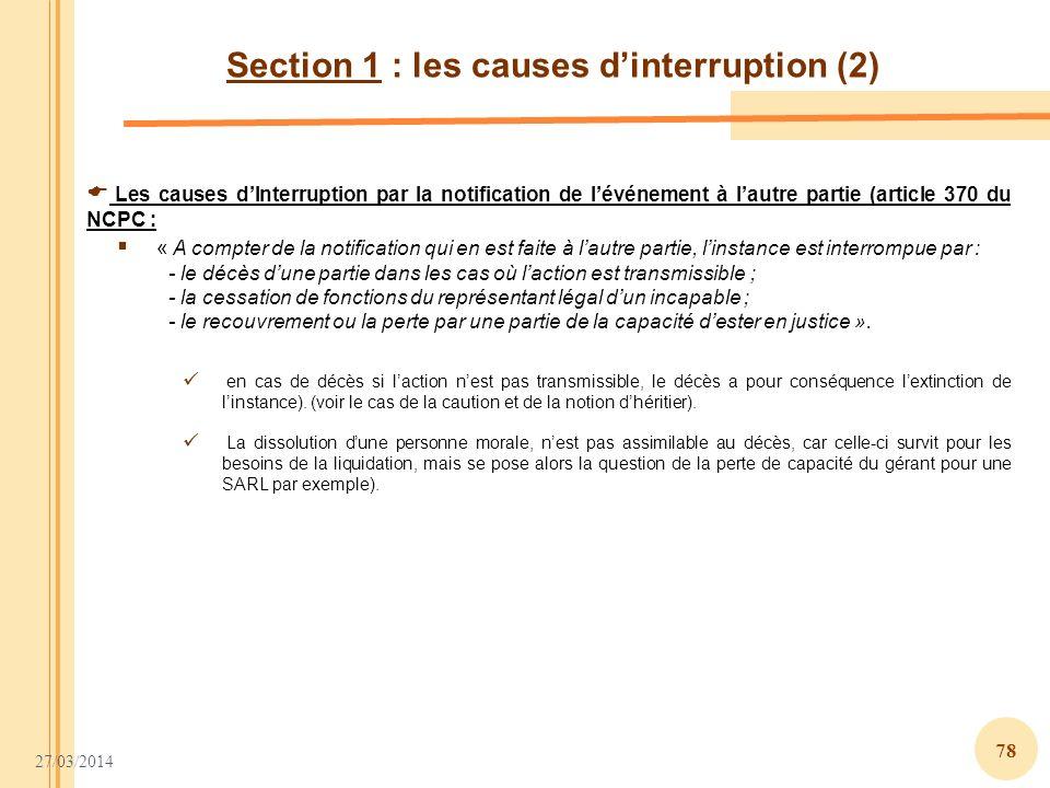 27/03/2014 78 Section 1 : les causes dinterruption (2) Les causes dInterruption par la notification de lévénement à lautre partie (article 370 du NCPC