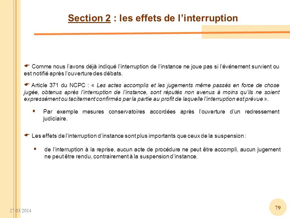 27/03/2014 79 Section 2 : les effets de linterruption Comme nous lavons déjà indiqué linterruption de linstance ne joue pas si lévénement survient ou