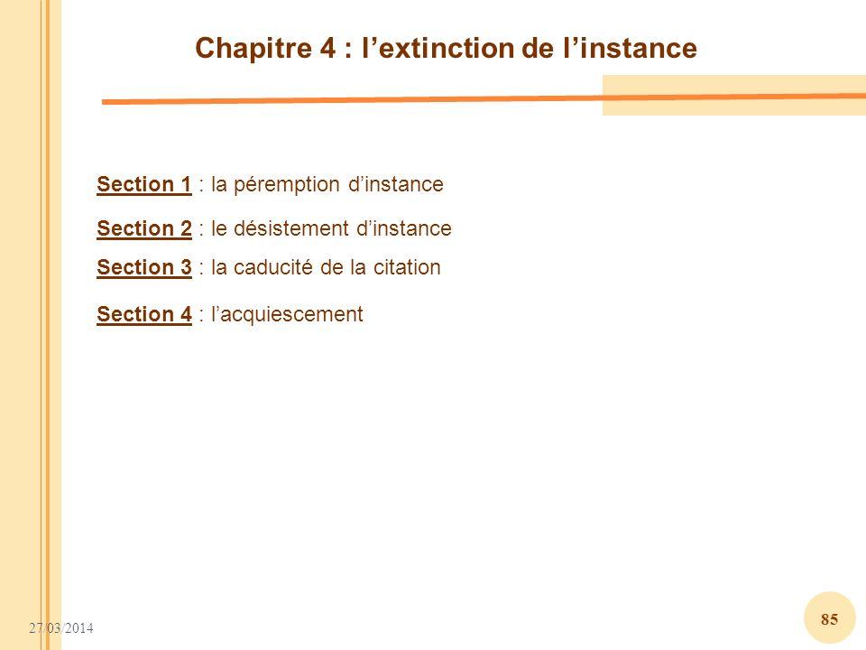 27/03/2014 85 Section 1 : la péremption dinstance Section 2 : le désistement dinstance Section 3 : la caducité de la citation Section 4 : lacquiesceme