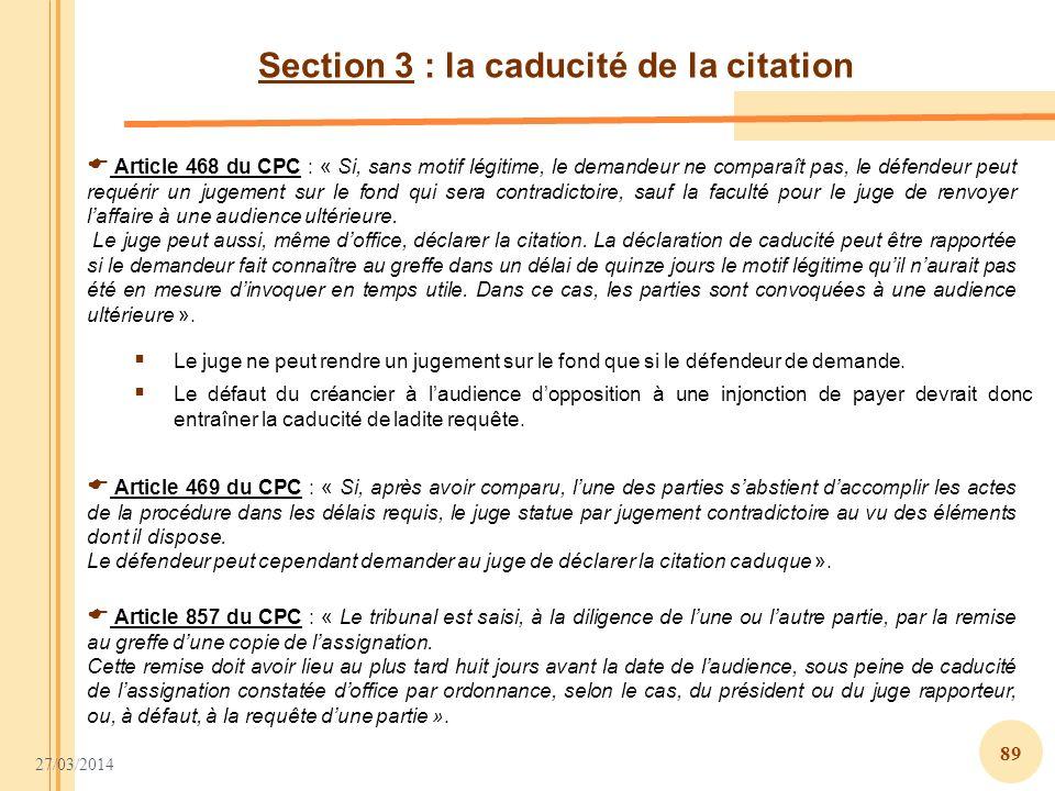 27/03/2014 89 Section 3 : la caducité de la citation Article 468 du CPC : « Si, sans motif légitime, le demandeur ne comparaît pas, le défendeur peut