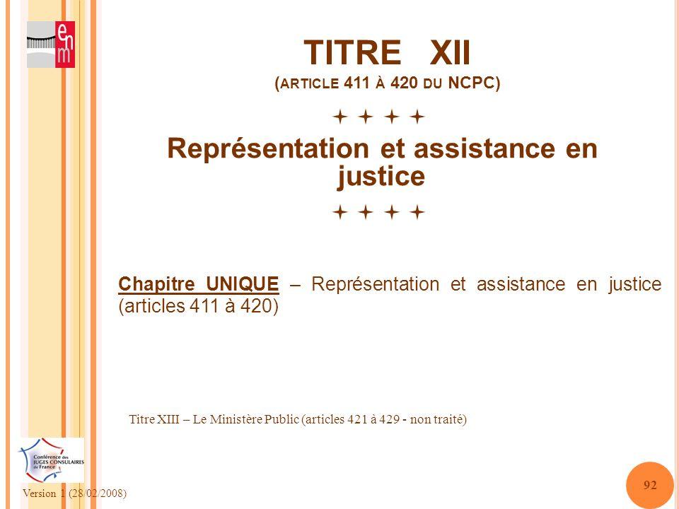 Version 1 (28/02/2008) 92 TITRE XII ( ARTICLE 411 À 420 DU NCPC) Représentation et assistance en justice Titre XIII – Le Ministère Public (articles 42
