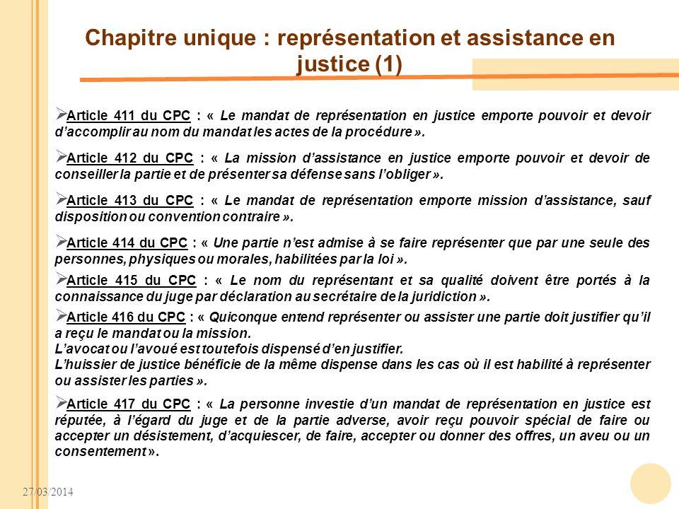 27/03/2014 Chapitre unique : représentation et assistance en justice (1) Article 417 du CPC : « La personne investie dun mandat de représentation en j