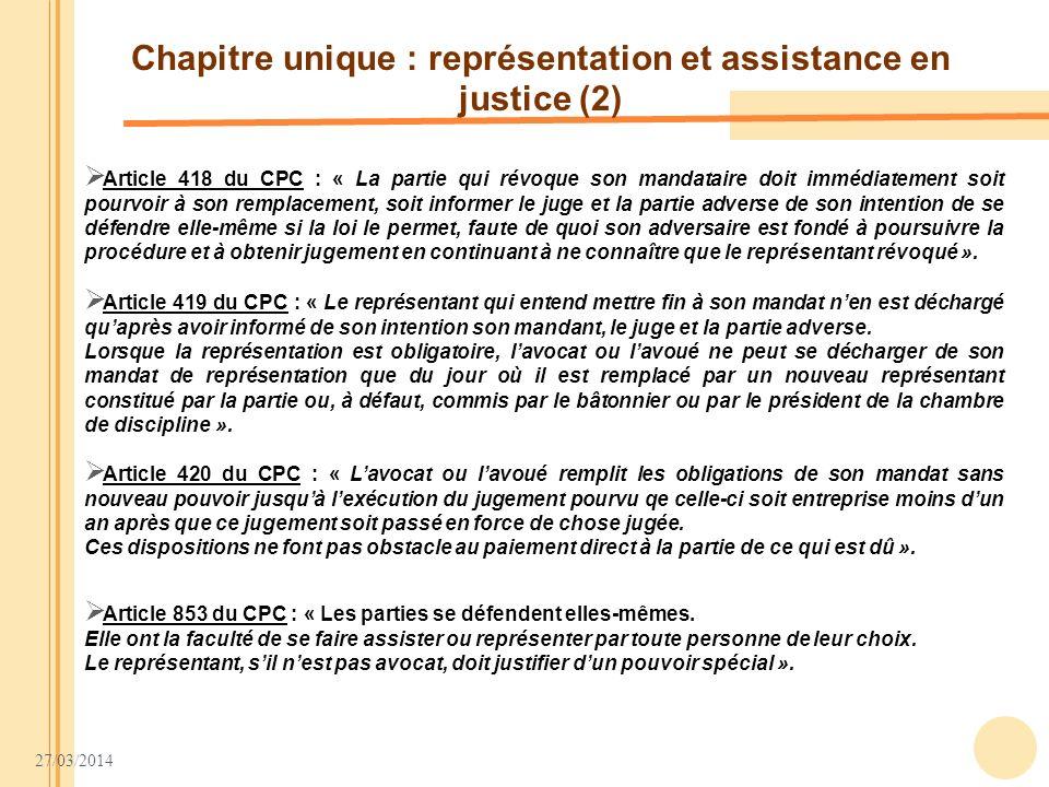 27/03/2014 Chapitre unique : représentation et assistance en justice (2) Article 418 du CPC : « La partie qui révoque son mandataire doit immédiatemen