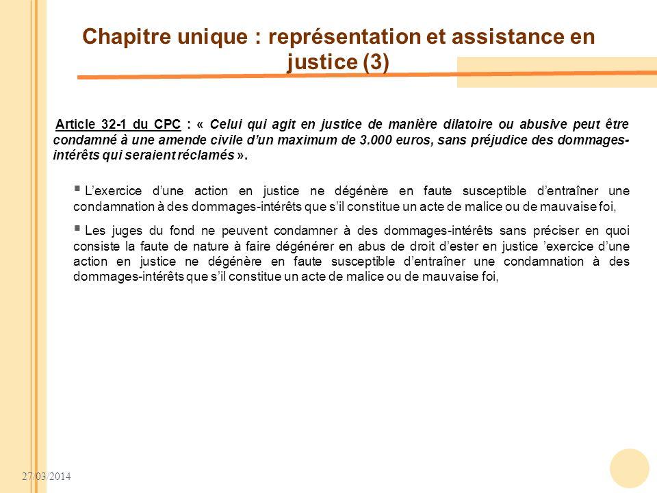 27/03/2014 Chapitre unique : représentation et assistance en justice (3) Article 32-1 du CPC : « Celui qui agit en justice de manière dilatoire ou abu