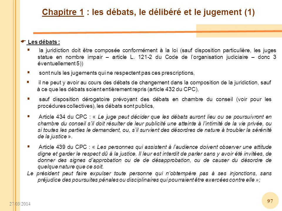 27/03/2014 97 Chapitre 1 : les débats, le délibéré et le jugement (1) Les débats : il ne peut y avoir au cours des débats de changement dans la compos