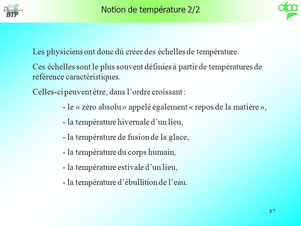 86 Notion de température 1/2 La notion de « température » est issue de la sensation de froid ou de chaud que lon éprouve en touchant les corps qui nous entourent.