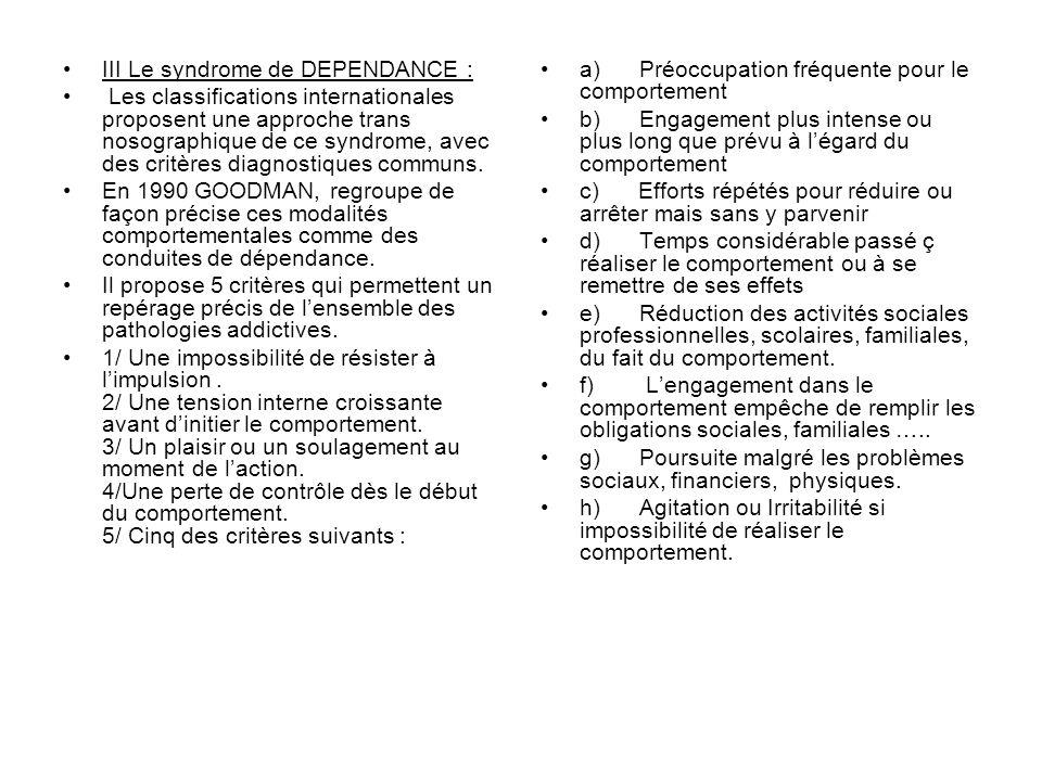 III Le syndrome de DEPENDANCE : Les classifications internationales proposent une approche trans nosographique de ce syndrome, avec des critères diagn