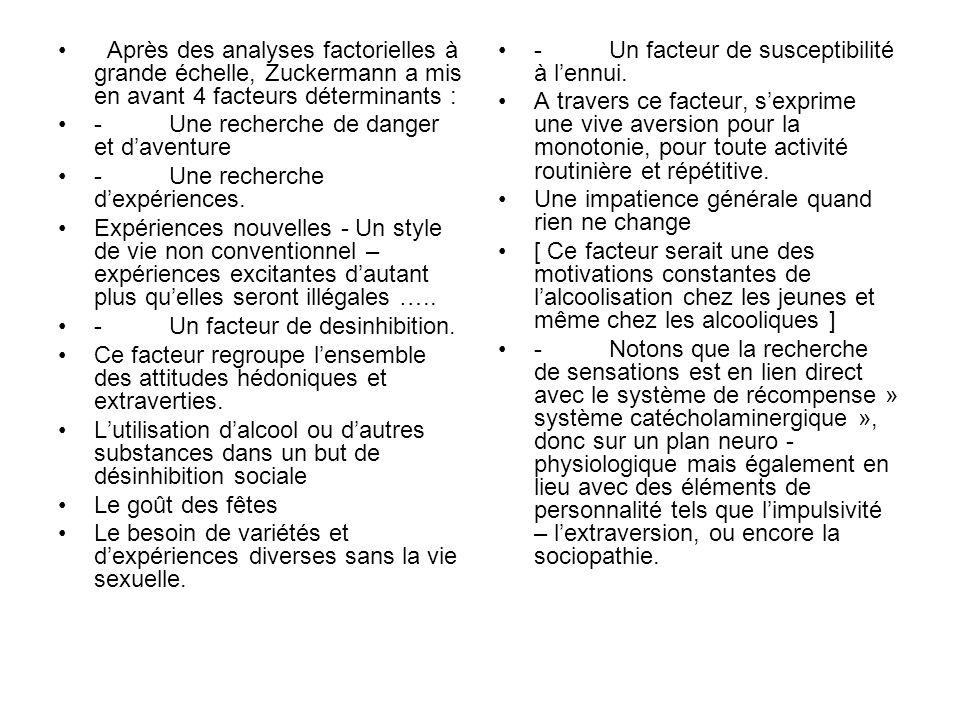 Après des analyses factorielles à grande échelle, Zuckermann a mis en avant 4 facteurs déterminants : - Une recherche de danger et daventure - Une rec