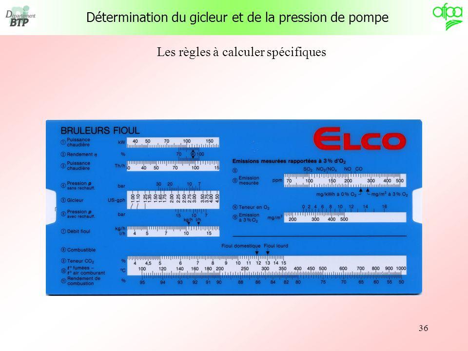 36 Les règles à calculer spécifiques Détermination du gicleur et de la pression de pompe