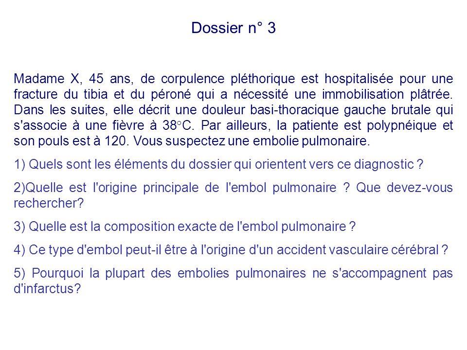 Dossier n° 3 Madame X, 45 ans, de corpulence pléthorique est hospitalisée pour une fracture du tibia et du péroné qui a nécessité une immobilisation p