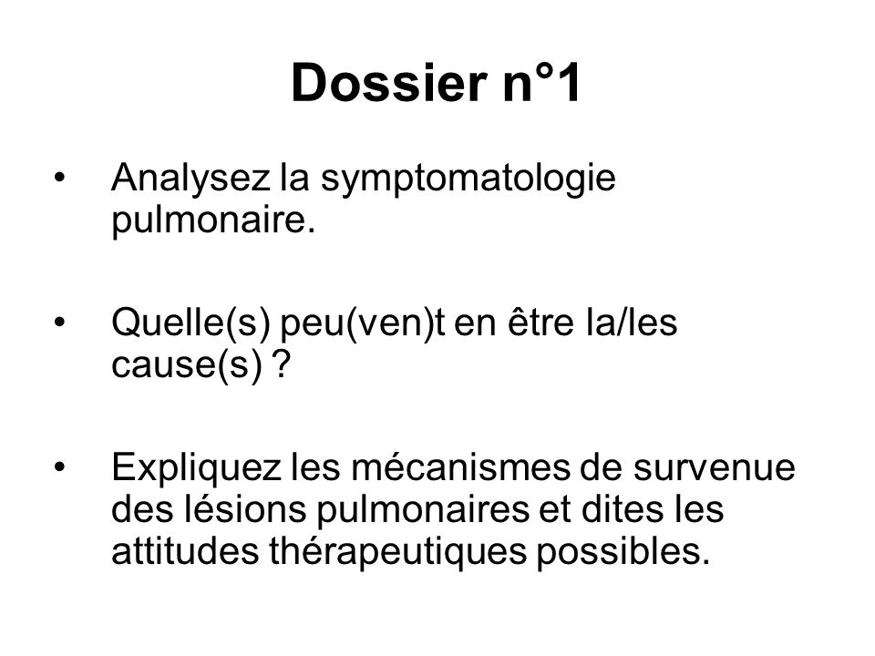 Dossier n°1 Analysez la symptomatologie pulmonaire. Quelle(s) peu(ven)t en être la/les cause(s) ? Expliquez les mécanismes de survenue des lésions pul