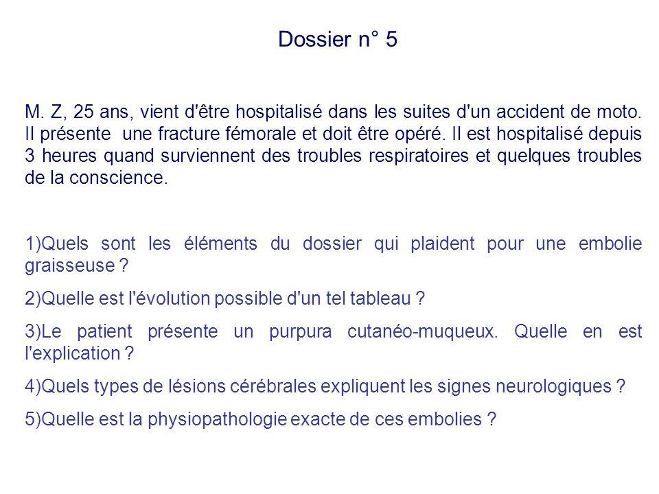 Dossier n° 5 M. Z, 25 ans, vient d'être hospitalisé dans les suites d'un accident de moto. Il présente une fracture fémorale et doit être opéré. Il es