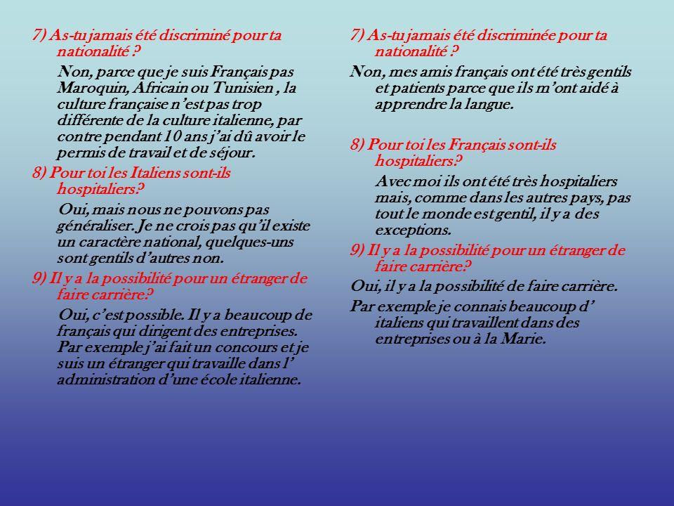 7) As-tu jamais été discriminé pour ta nationalité ? Non, parce que je suis Français pas Maroquin, Africain ou Tunisien, la culture française nest pas