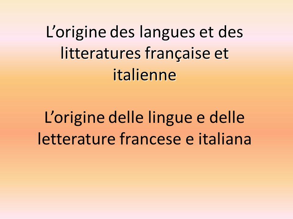 Lorigine des langues et des litteratures française et italienne Lorigine des langues et des litteratures française et italienne Lorigine delle lingue