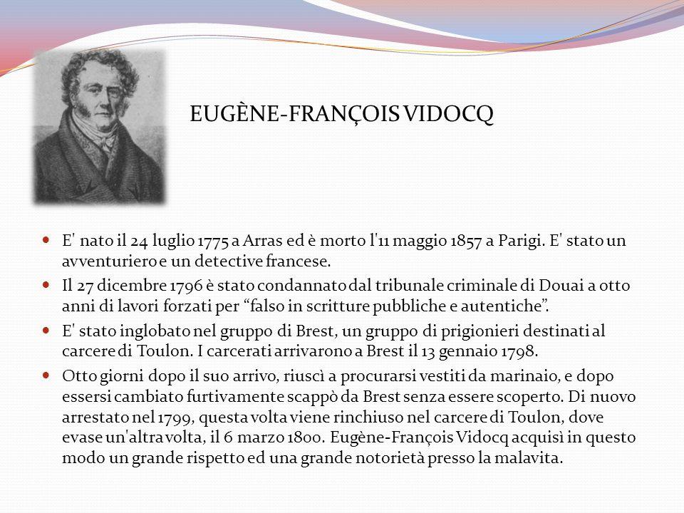 EUGÈNE-FRANÇOIS VIDOCQ E' nato il 24 luglio 1775 a Arras ed è morto l'11 maggio 1857 a Parigi. E' stato un avventuriero e un detective francese. Il 27