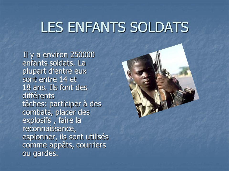 LES ENFANTS SOLDATS Il y a environ 250000 enfants soldats.
