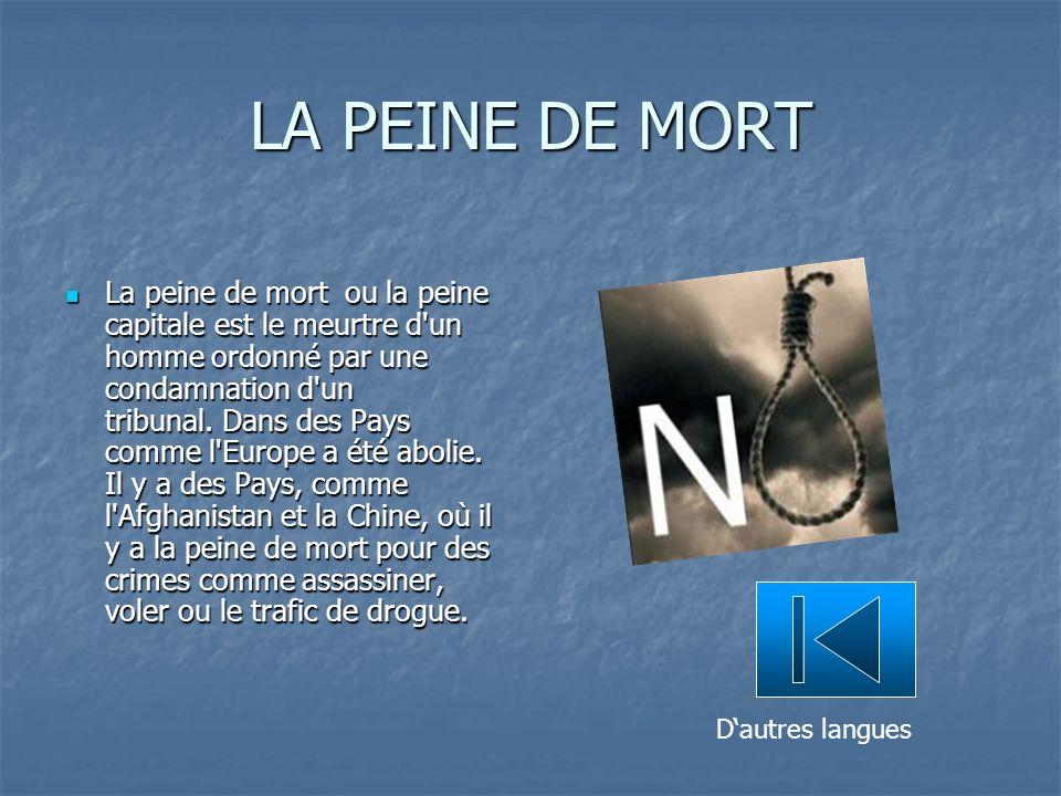 LA PEINE DE MORT La peine de mort ou la peine capitale est le meurtre d un homme ordonné par une condamnation d un tribunal.