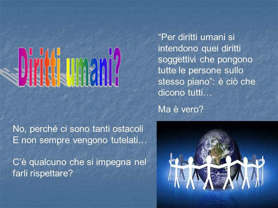 Per diritti umani si intendono quei diritti soggettivi che pongono tutte le persone sullo stesso piano: è ciò che dicono tutti… Ma è vero.