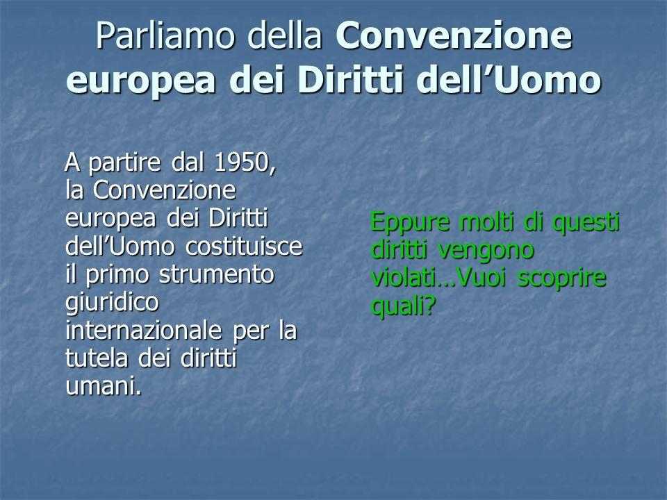 Parliamo della Convenzione europea dei Diritti dellUomo A partire dal 1950, la Convenzione europea dei Diritti dellUomo costituisce il primo strumento giuridico internazionale per la tutela dei diritti umani.