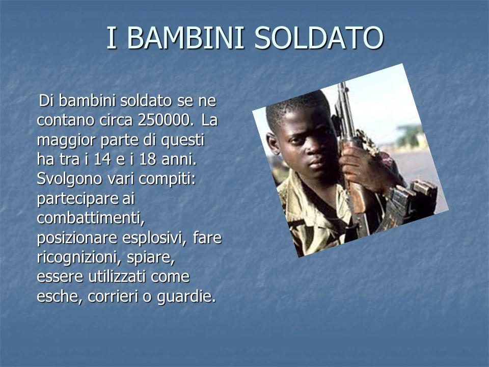 I BAMBINI SOLDATO Di bambini soldato se ne contano circa 250000.