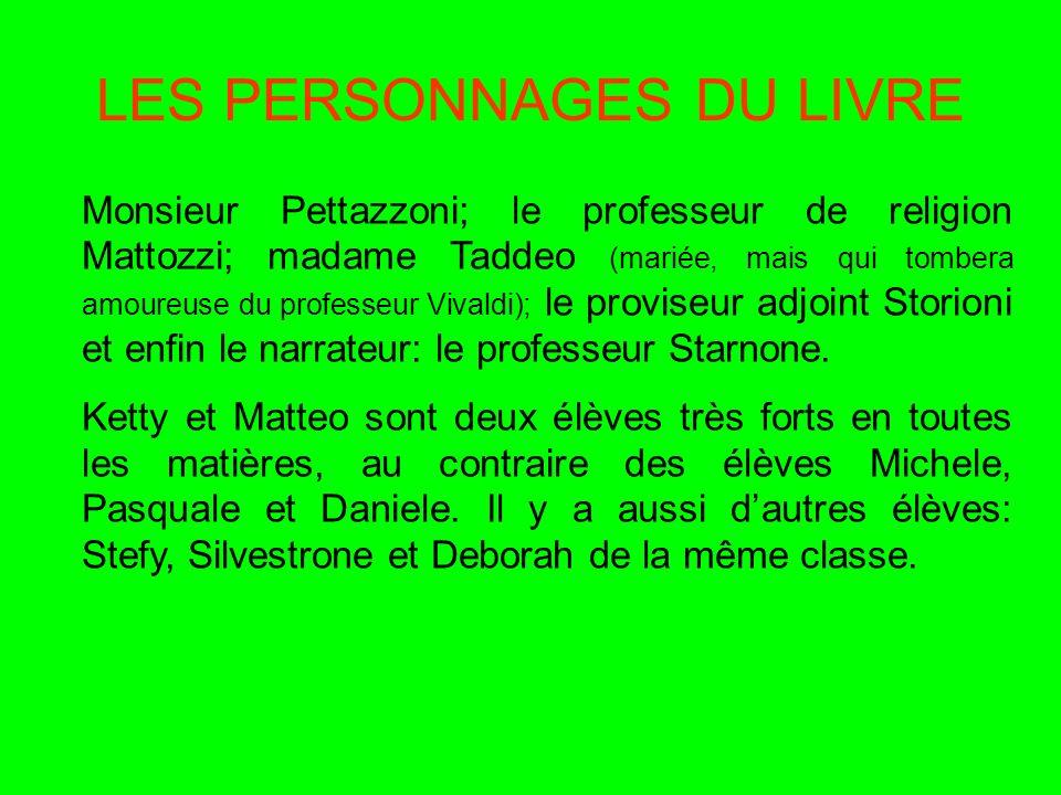 LES PERSONNAGES DU LIVRE Monsieur Pettazzoni; le professeur de religion Mattozzi; madame Taddeo (mariée, mais qui tombera amoureuse du professeur Viva