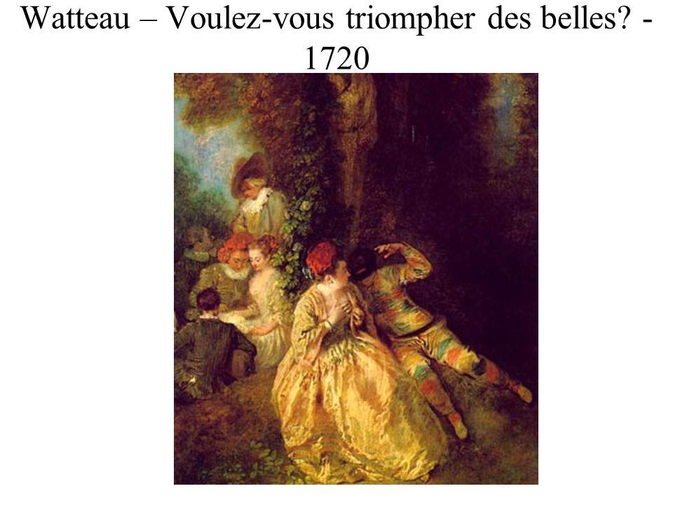 Watteau – Voulez-vous triompher des belles? - 1720