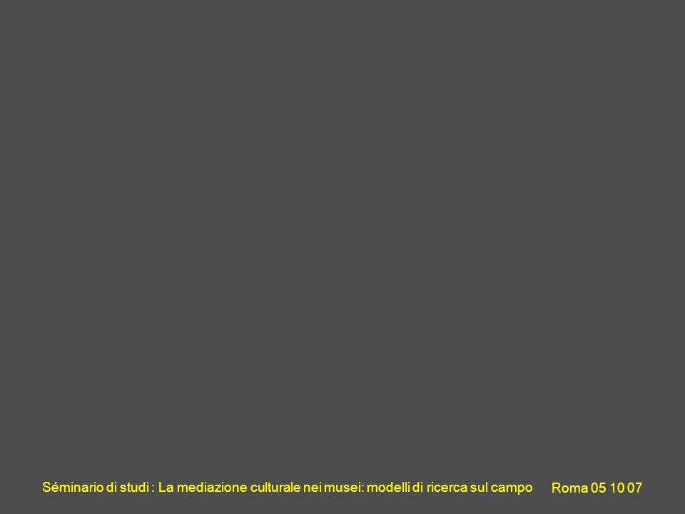 Séminario di studi : La mediazione culturale nei musei: modelli di ricerca sul campo Roma 05 10 07