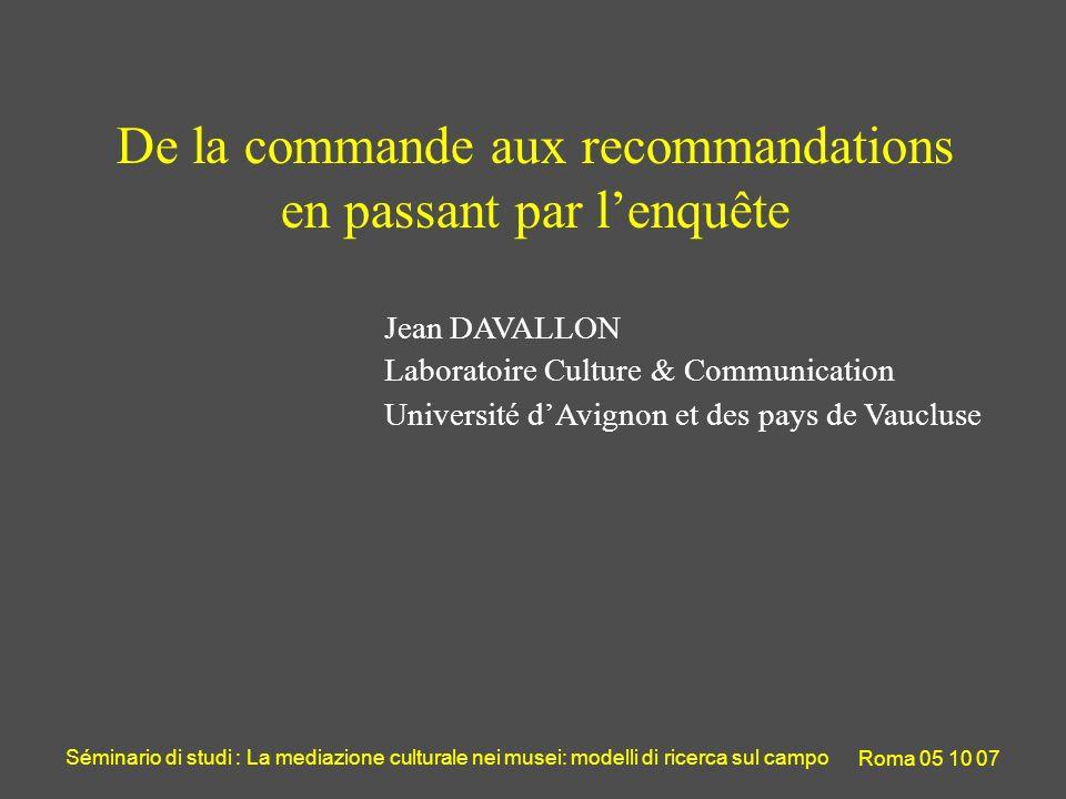 Séminario di studi : La mediazione culturale nei musei: modelli di ricerca sul campo Roma 05 10 07 De la commande aux recommandations en passant par l