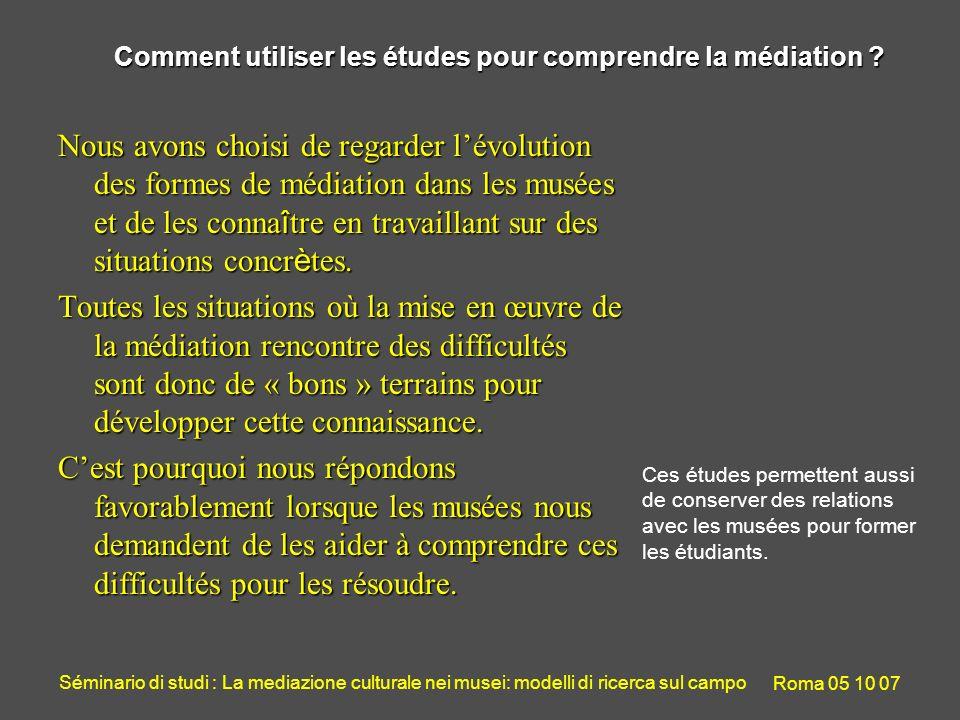 Séminario di studi : La mediazione culturale nei musei: modelli di ricerca sul campo Roma 05 10 07 Comment utiliser les études pour comprendre la médiation .