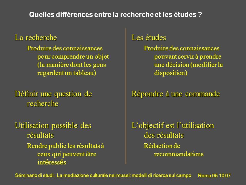 Séminario di studi : La mediazione culturale nei musei: modelli di ricerca sul campo Roma 05 10 07 Quelles différences entre la recherche et les étude