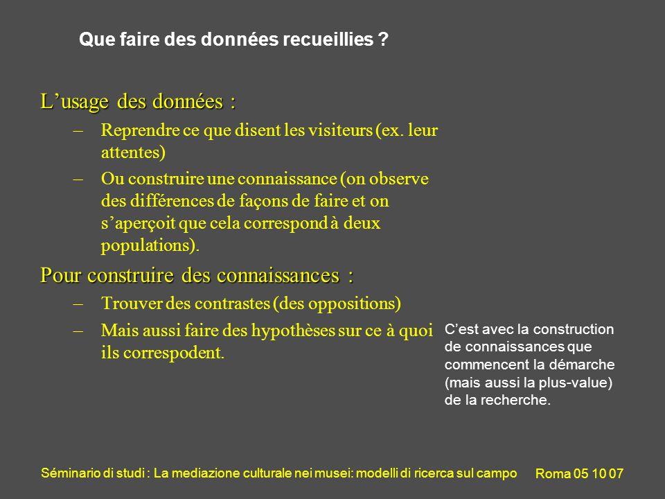 Séminario di studi : La mediazione culturale nei musei: modelli di ricerca sul campo Roma 05 10 07 Que faire des données recueillies ? Lusage des donn