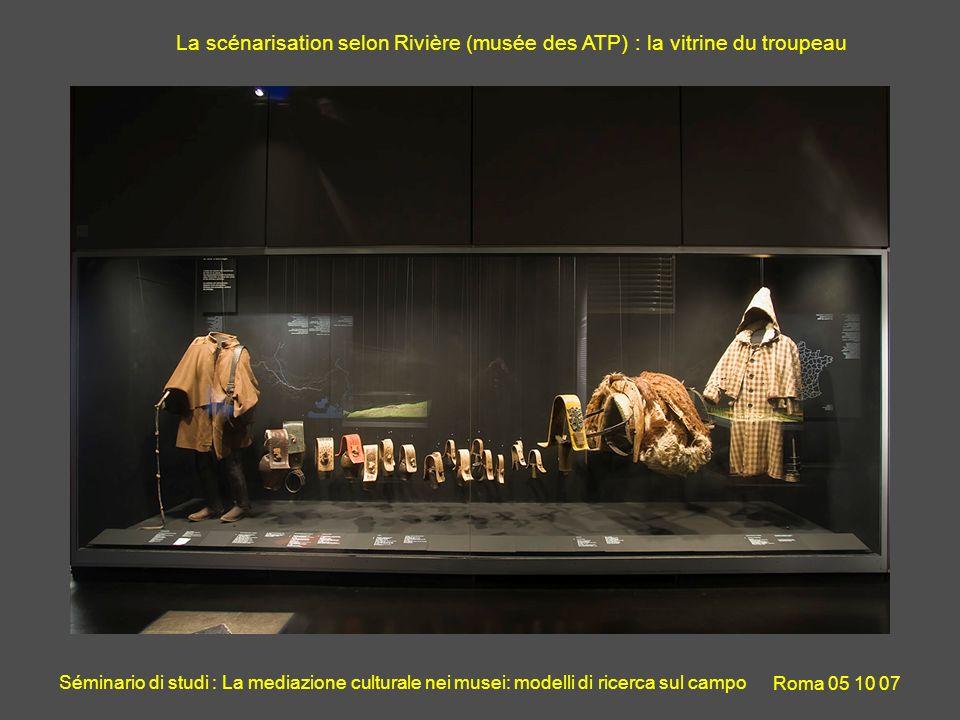 Séminario di studi : La mediazione culturale nei musei: modelli di ricerca sul campo Roma 05 10 07 La scénarisation selon Rivière (musée des ATP) : la vitrine du troupeau