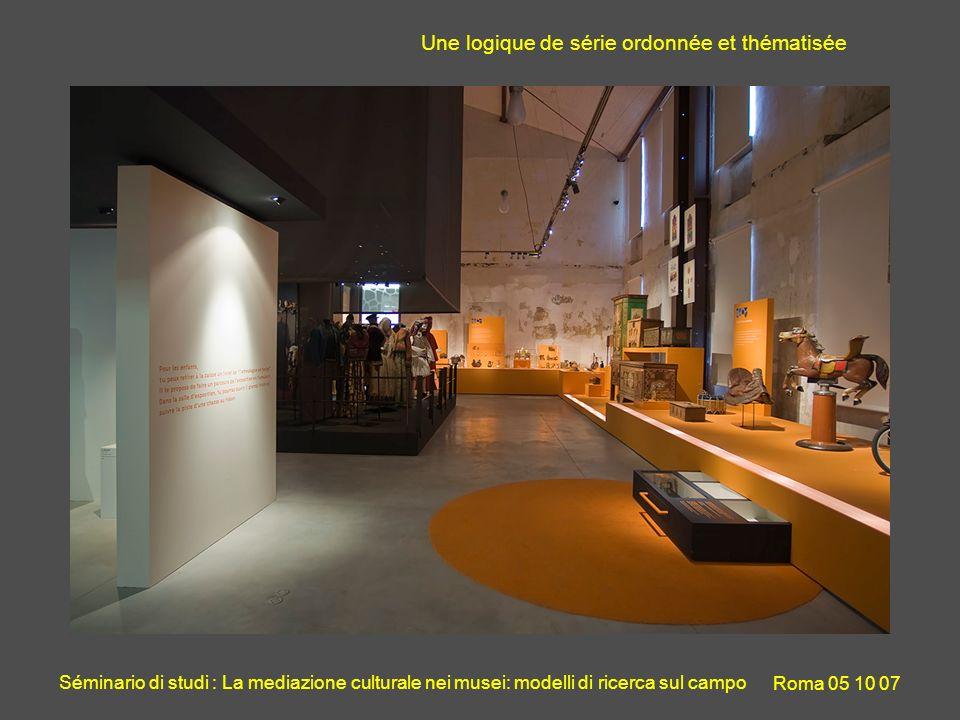 Séminario di studi : La mediazione culturale nei musei: modelli di ricerca sul campo Roma 05 10 07 Une logique de série ordonnée et thématisée