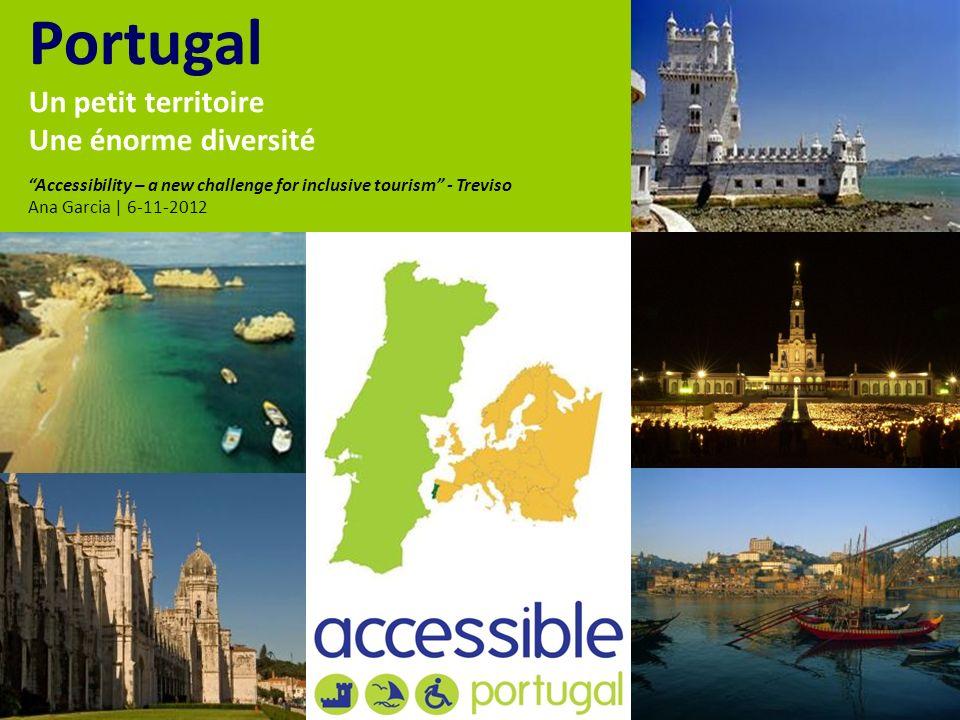 Portugal Un petit territoire Une énorme diversité Accessibility – a new challenge for inclusive tourism - Treviso Ana Garcia | 6-11-2012