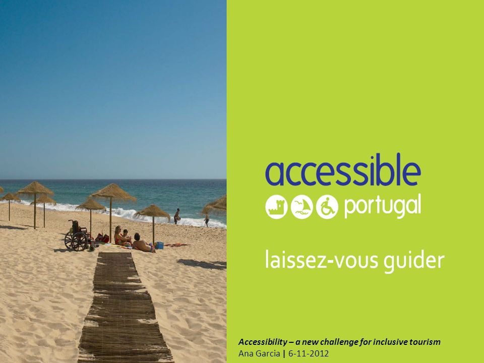 Accessibility – a new challenge for inclusive tourism Ana Garcia | 6-11-2012