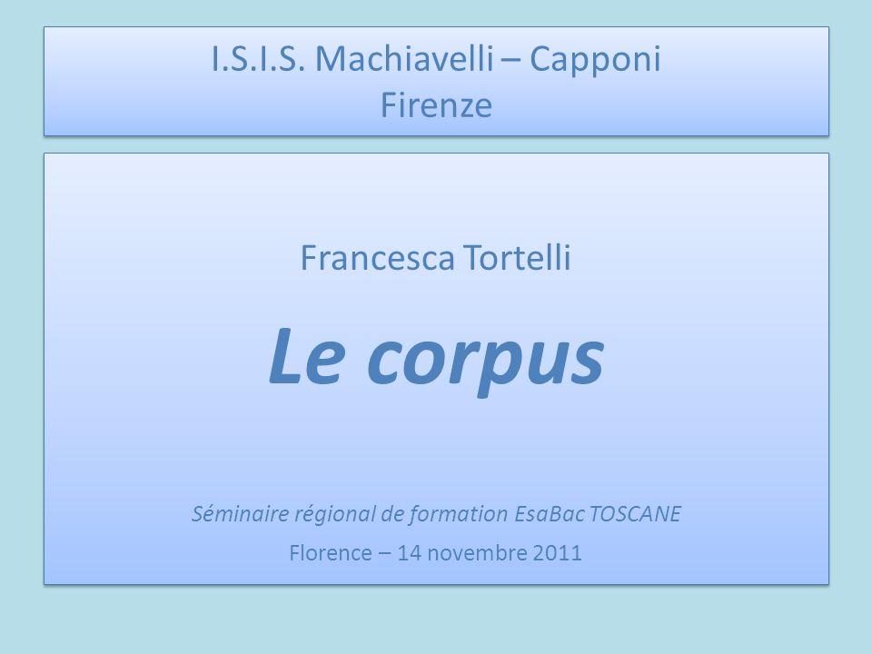 I.S.I.S. Machiavelli – Capponi Firenze Francesca Tortelli Le corpus Séminaire régional de formation EsaBac TOSCANE Florence – 14 novembre 2011 Frances
