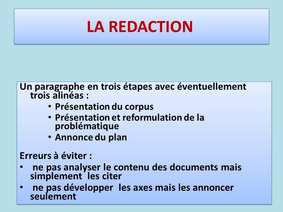 LA REDACTION Un paragraphe en trois étapes avec éventuellement trois alinéas : Présentation du corpus Présentation et reformulation de la problématiqu
