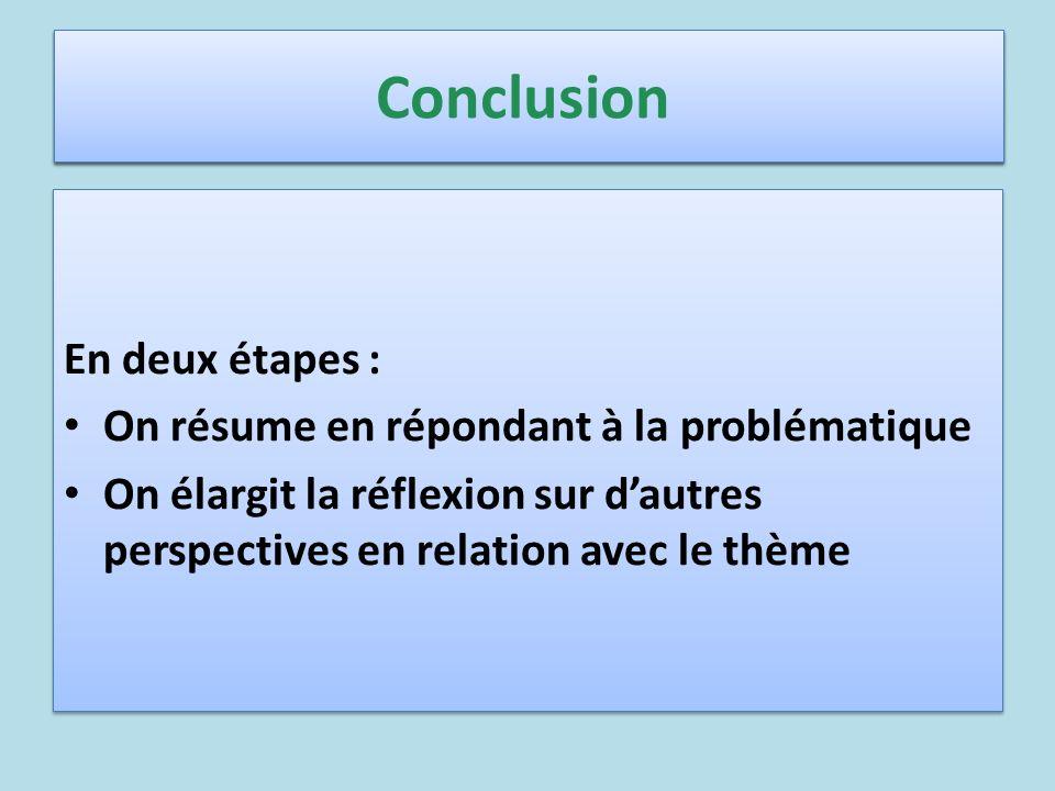 En deux étapes : On résume en répondant à la problématique On élargit la réflexion sur dautres perspectives en relation avec le thème En deux étapes :