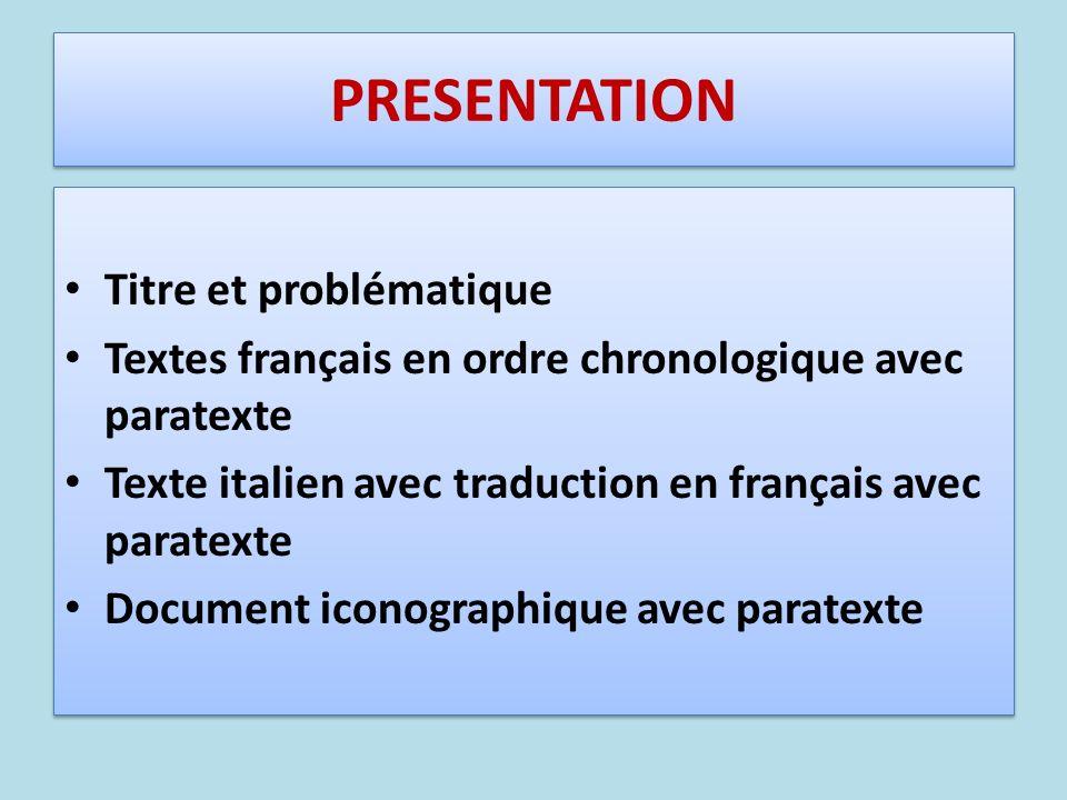 PRESENTATION Titre et problématique Textes français en ordre chronologique avec paratexte Texte italien avec traduction en français avec paratexte Doc