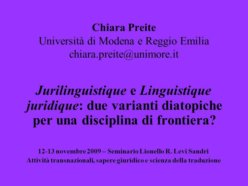 Chiara Preite Università di Modena e Reggio Emilia chiara.preite@unimore.it Jurilinguistique e Linguistique juridique: due varianti diatopiche per una