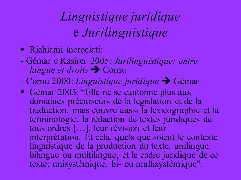 Linguistique juridique e Jurilinguistique Richiami incrociati: - Gémar e Kasirer 2005: Jurilinguistique: entre langue et droits Cornu - Cornu 2000: Li