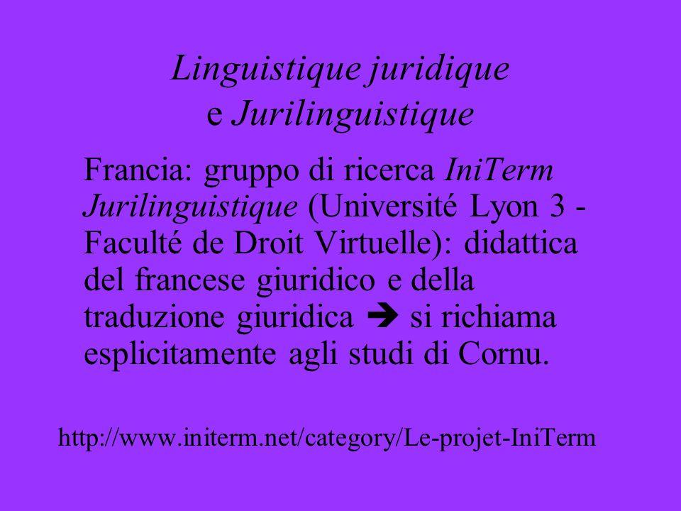 Linguistique juridique e Jurilinguistique Francia: gruppo di ricerca IniTerm Jurilinguistique (Université Lyon 3 - Faculté de Droit Virtuelle): didatt