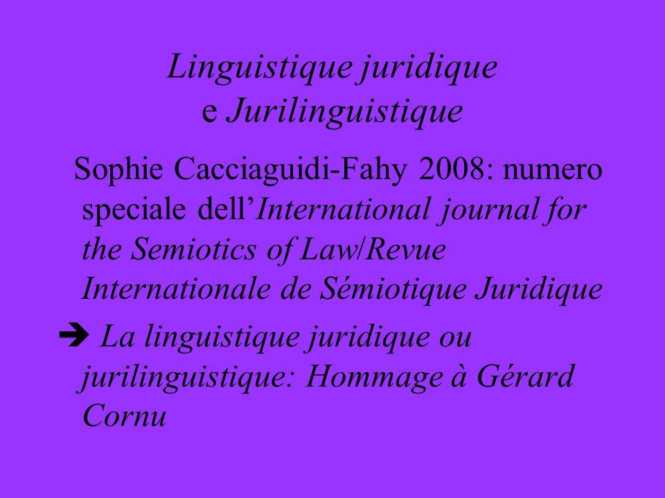 Linguistique juridique e Jurilinguistique Sophie Cacciaguidi-Fahy 2008: numero speciale dellInternational journal for the Semiotics of Law/Revue Inter